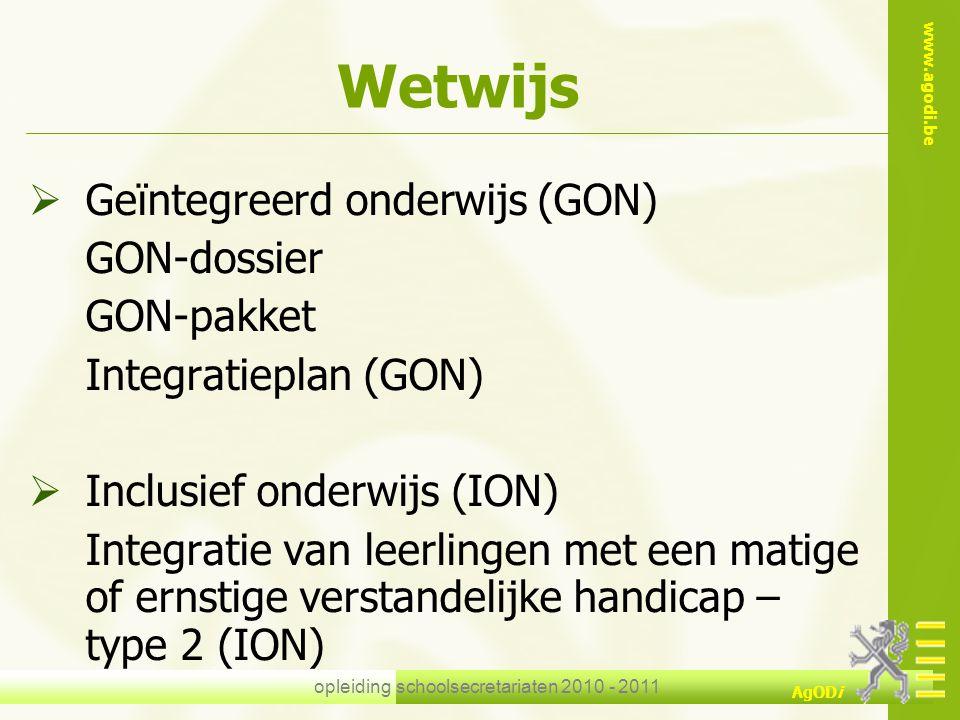 www.agodi.be AgODi opleiding schoolsecretariaten 2010 - 2011 Wetwijs  Geïntegreerd onderwijs (GON) GON-dossier GON-pakket Integratieplan (GON)  Incl