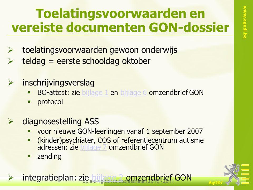 www.agodi.be AgODi opleiding schoolsecretariaten 2010 - 2011 Toelatingsvoorwaarden en vereiste documenten GON-dossier  toelatingsvoorwaarden gewoon o