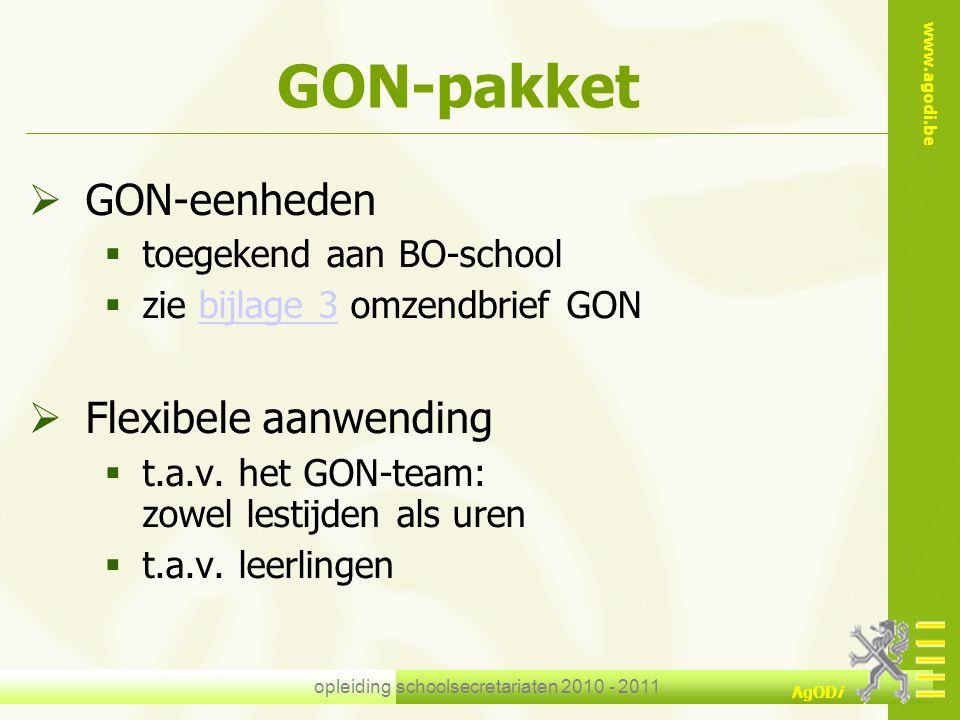 www.agodi.be AgODi opleiding schoolsecretariaten 2010 - 2011 GON-pakket  GON-eenheden  toegekend aan BO-school  zie bijlage 3 omzendbrief GONbijlag