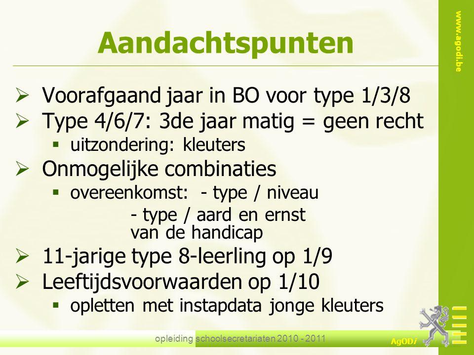 www.agodi.be AgODi opleiding schoolsecretariaten 2010 - 2011 Aandachtspunten  Voorafgaand jaar in BO voor type 1/3/8  Type 4/6/7: 3de jaar matig = g