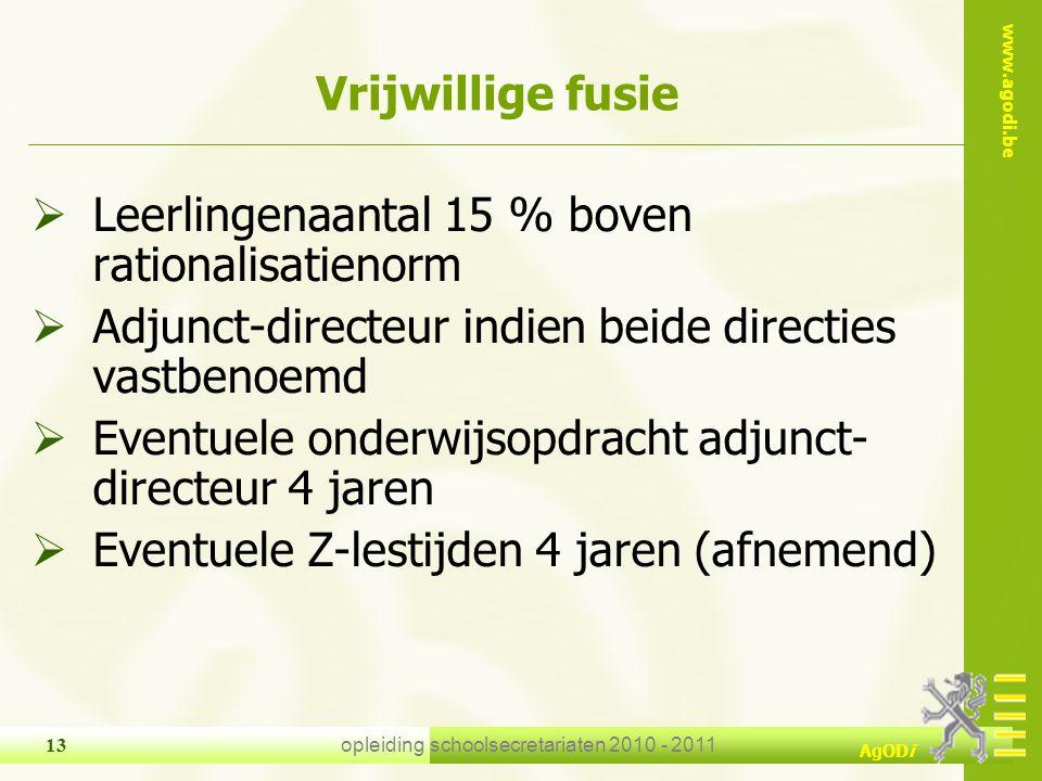 www.agodi.be AgODi opleiding schoolsecretariaten 2010 - 2011 13 Vrijwillige fusie  Leerlingenaantal 15 % boven rationalisatienorm  Adjunct-directeur
