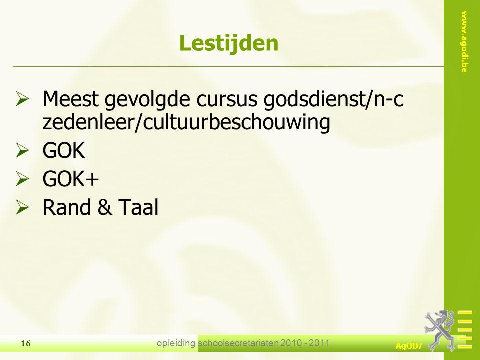www.agodi.be AgODi opleiding schoolsecretariaten 2010 - 2011 16  Meest gevolgde cursus godsdienst/n-c zedenleer/cultuurbeschouwing  GOK  GOK+  Ran