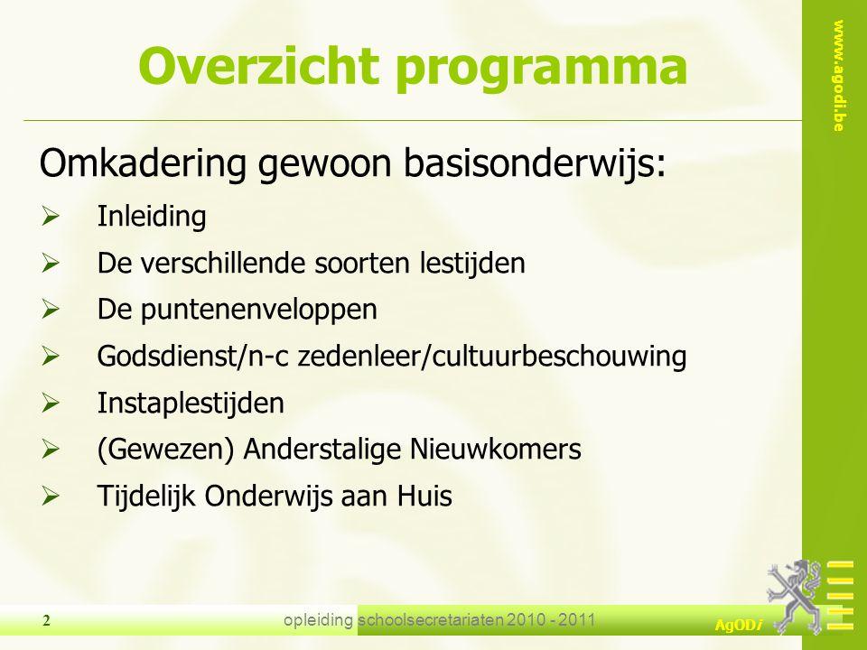 www.agodi.be AgODi opleiding schoolsecretariaten 2010 - 2011 2 Overzicht programma Omkadering gewoon basisonderwijs:  Inleiding  De verschillende so