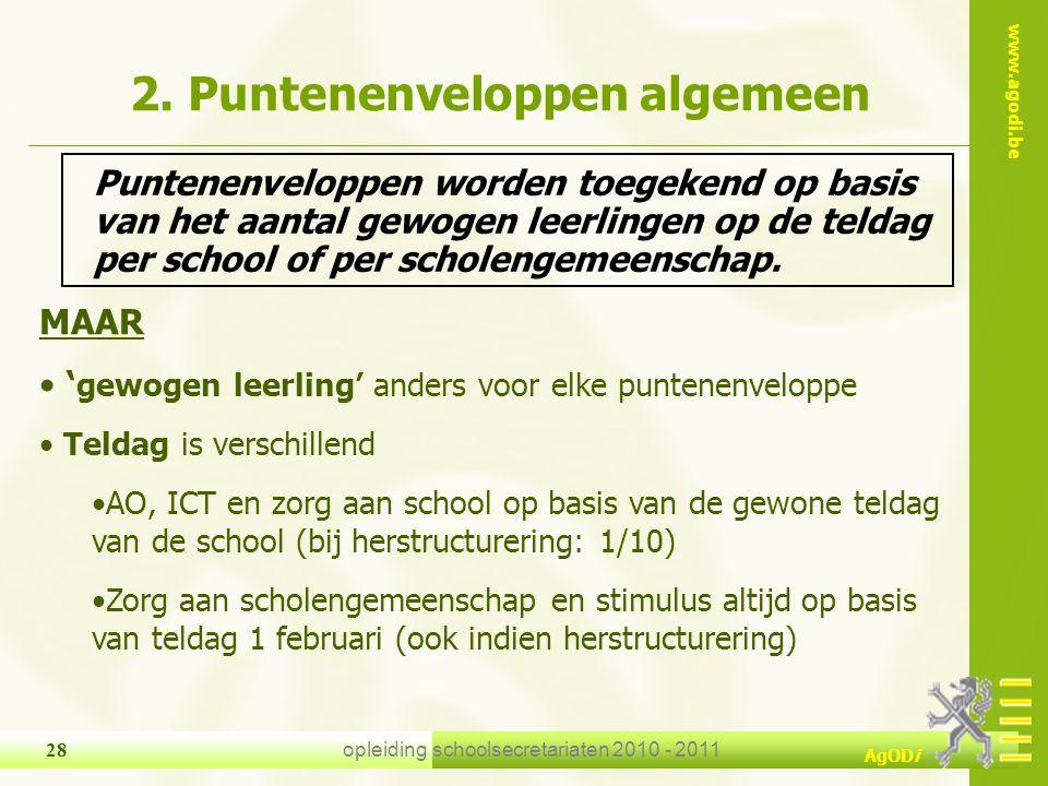 www.agodi.be AgODi opleiding schoolsecretariaten 2010 - 2011 28 2. Puntenenveloppen algemeen Puntenenveloppen worden toegekend op basis van het aantal