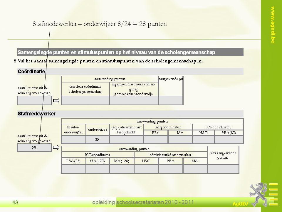 www.agodi.be AgODi opleiding schoolsecretariaten 2010 - 2011 43 Stafmedewerker – onderwijzer 8/24 = 28 punten