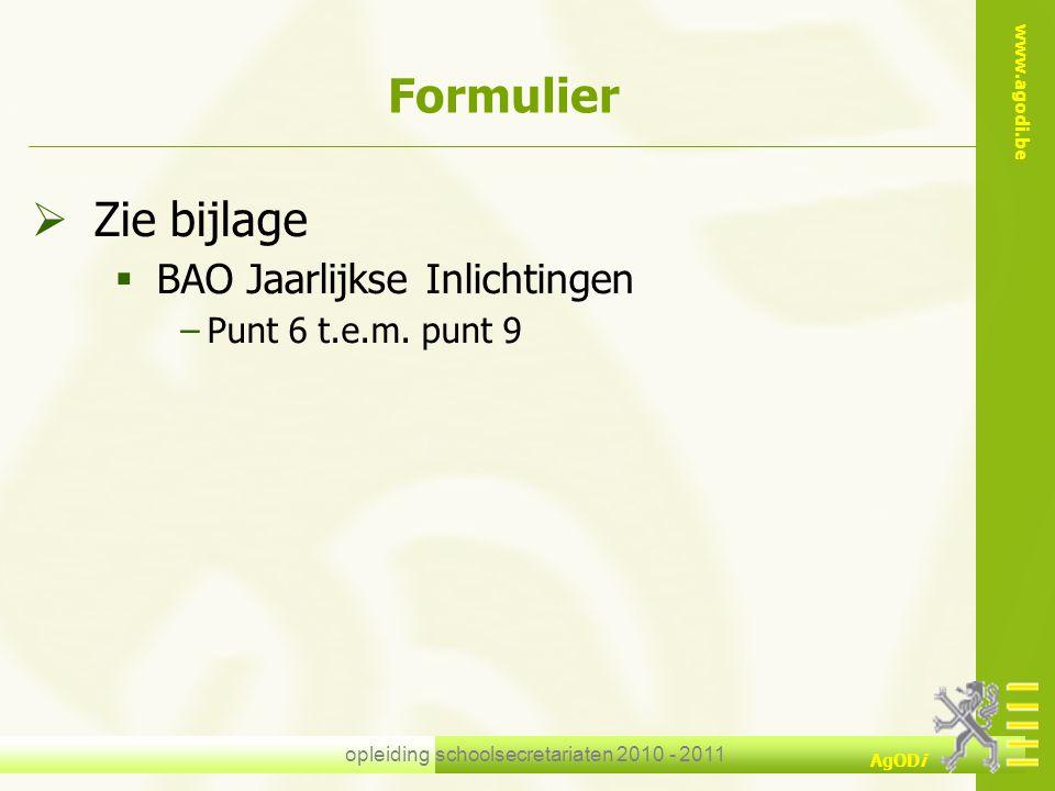 www.agodi.be AgODi opleiding schoolsecretariaten 2010 - 2011 Formulier  Zie bijlage  BAO Jaarlijkse Inlichtingen −Punt 6 t.e.m. punt 9