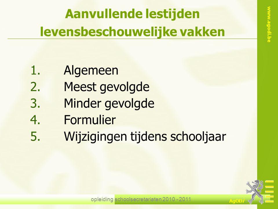 www.agodi.be AgODi opleiding schoolsecretariaten 2010 - 2011 Aanvullende lestijden levensbeschouwelijke vakken 1.Algemeen 2.Meest gevolgde 3.Minder ge