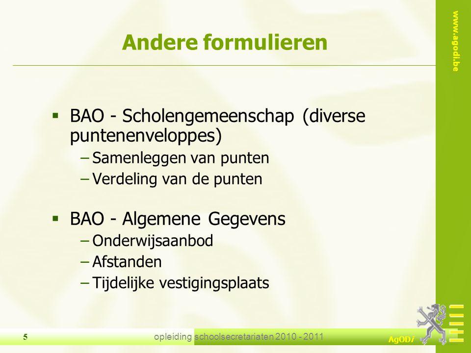 www.agodi.be AgODi opleiding schoolsecretariaten 2010 - 2011 5 Andere formulieren  BAO - Scholengemeenschap (diverse puntenenveloppes) −Samenleggen v