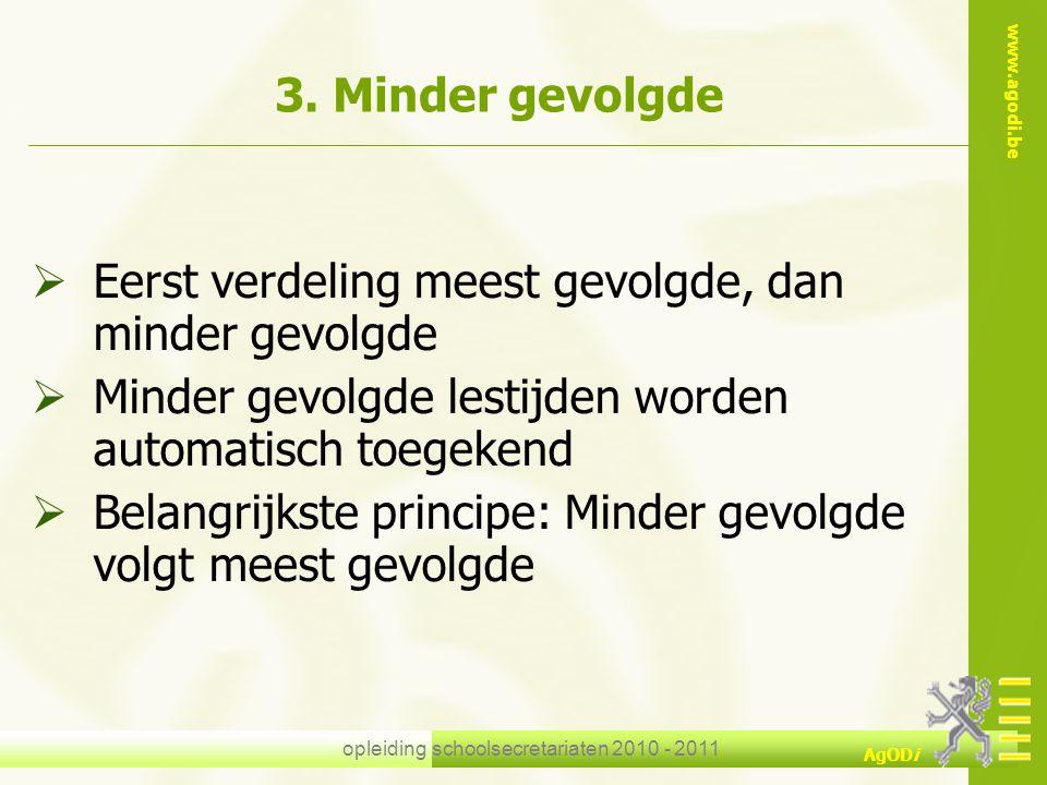 www.agodi.be AgODi opleiding schoolsecretariaten 2010 - 2011 3. Minder gevolgde  Eerst verdeling meest gevolgde, dan minder gevolgde  Minder gevolgd