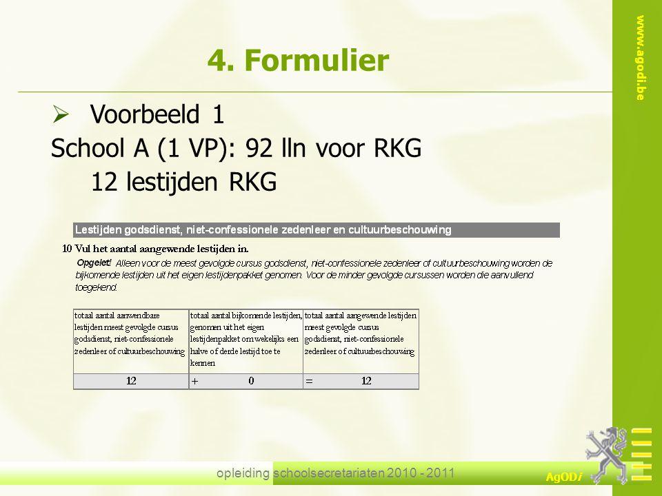 www.agodi.be AgODi opleiding schoolsecretariaten 2010 - 2011 4. Formulier  Voorbeeld 1 School A (1 VP): 92 lln voor RKG 12 lestijden RKG