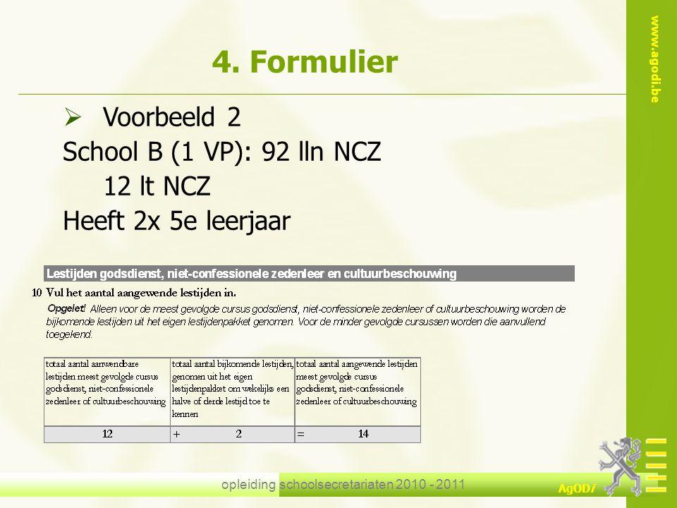 www.agodi.be AgODi opleiding schoolsecretariaten 2010 - 2011 4. Formulier  Voorbeeld 2 School B (1 VP): 92 lln NCZ 12 lt NCZ Heeft 2x 5e leerjaar
