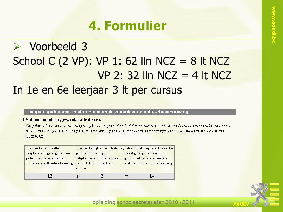 www.agodi.be AgODi opleiding schoolsecretariaten 2010 - 2011 4. Formulier  Voorbeeld 3 School C (2 VP): VP 1: 62 lln NCZ = 8 lt NCZ VP 2: 32 lln NCZ