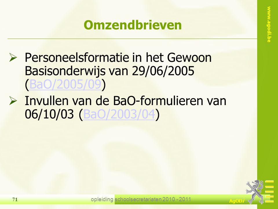 www.agodi.be AgODi opleiding schoolsecretariaten 2010 - 2011 71 Omzendbrieven  Personeelsformatie in het Gewoon Basisonderwijs van 29/06/2005 (BaO/20