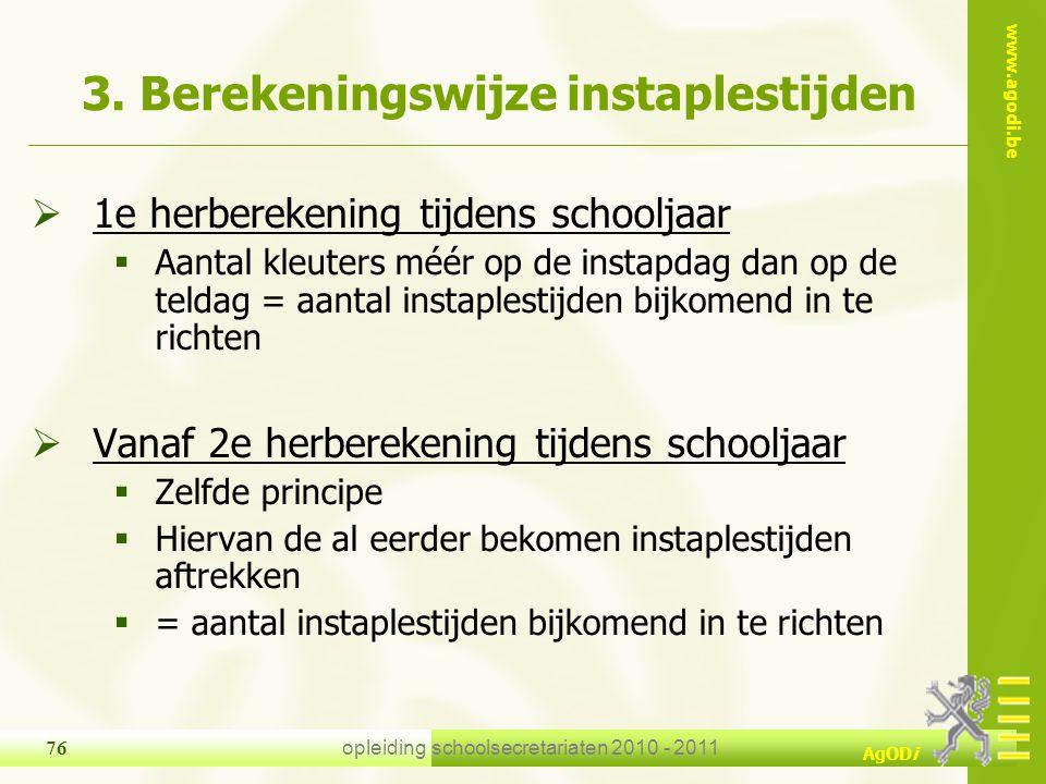 www.agodi.be AgODi opleiding schoolsecretariaten 2010 - 2011 76 3. Berekeningswijze instaplestijden  1e herberekening tijdens schooljaar  Aantal kle