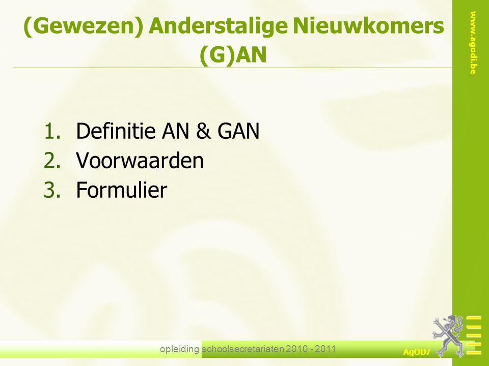 www.agodi.be AgODi opleiding schoolsecretariaten 2010 - 2011 (Gewezen) Anderstalige Nieuwkomers (G)AN 1.Definitie AN & GAN 2.Voorwaarden 3.Formulier