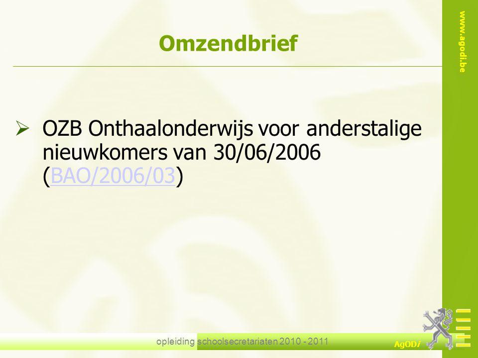 www.agodi.be AgODi opleiding schoolsecretariaten 2010 - 2011 Omzendbrief  OZB Onthaalonderwijs voor anderstalige nieuwkomers van 30/06/2006 (BAO/2006