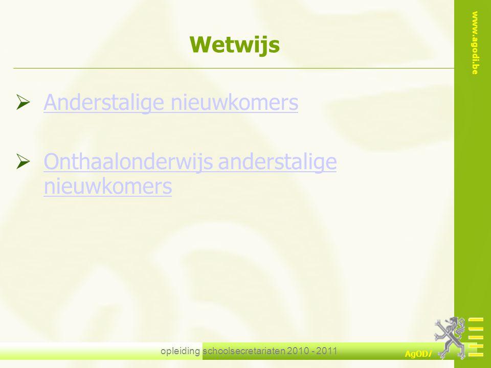 www.agodi.be AgODi opleiding schoolsecretariaten 2010 - 2011 Wetwijs  Anderstalige nieuwkomers Anderstalige nieuwkomers  Onthaalonderwijs anderstali