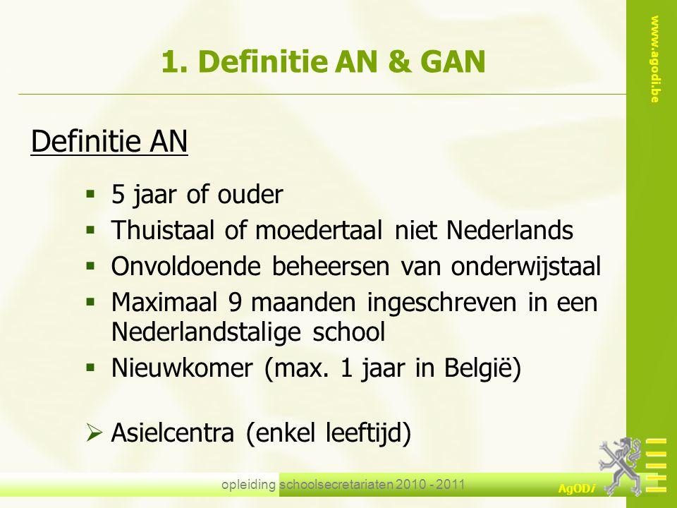 www.agodi.be AgODi opleiding schoolsecretariaten 2010 - 2011 1. Definitie AN & GAN Definitie AN  5 jaar of ouder  Thuistaal of moedertaal niet Neder