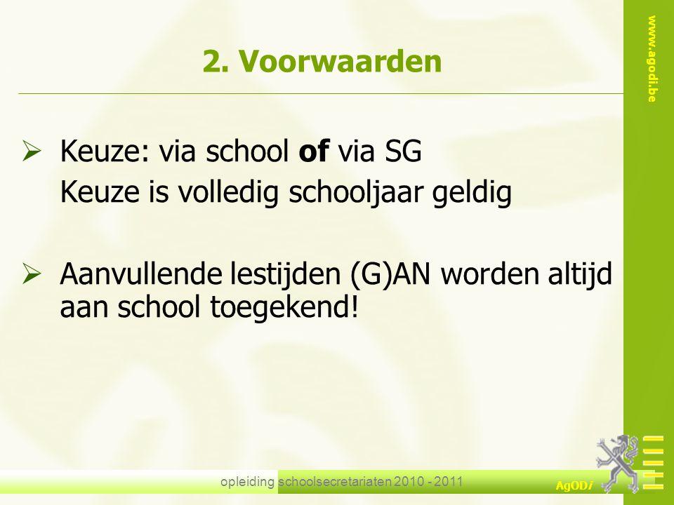 www.agodi.be AgODi opleiding schoolsecretariaten 2010 - 2011 2. Voorwaarden  Keuze: via school of via SG Keuze is volledig schooljaar geldig  Aanvul