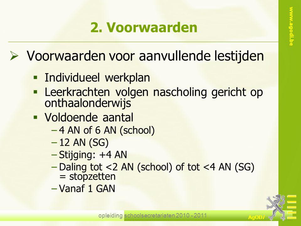 www.agodi.be AgODi opleiding schoolsecretariaten 2010 - 2011 2. Voorwaarden  Voorwaarden voor aanvullende lestijden  Individueel werkplan  Leerkrac