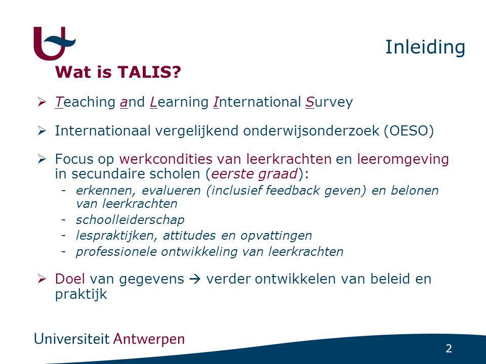 2 Inleiding Wat is TALIS?  Teaching and Learning International Survey  Internationaal vergelijkend onderwijsonderzoek (OESO)  Focus op werkconditie