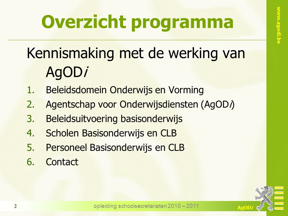 www.agodi.be AgODi opleiding schoolsecretariaten 2010 – 2011 13 Contact  Opzoekmodule voor het zoeken naar:  dossierbeheerder WS  dossierbeheerder SBT  verificateur www.agodi.be