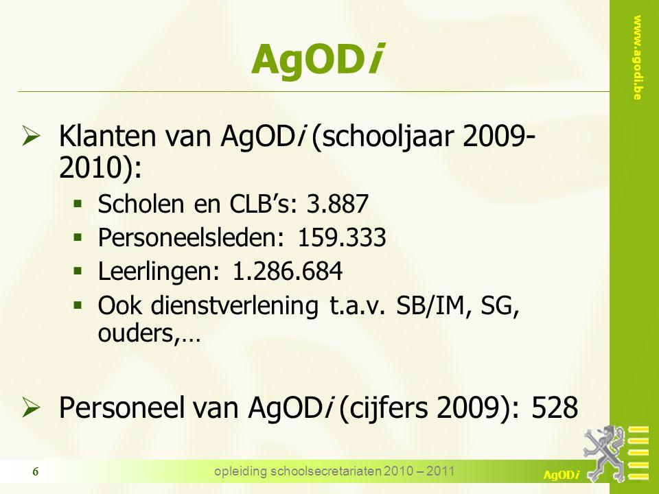 www.agodi.be AgODi opleiding schoolsecretariaten 2010 – 2011 7 Beleidsuitvoering basisonderwijs  Onderwijsketting leerlingen afdeling scholen lestijdenpakket afdeling personeel