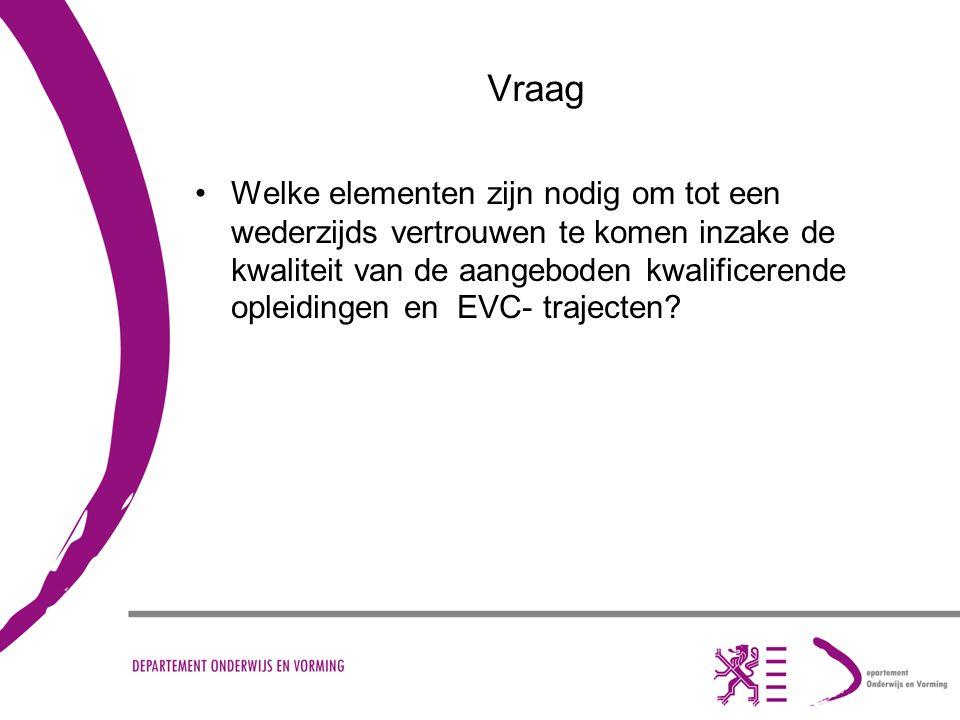 Vraag Welke elementen zijn nodig om tot een wederzijds vertrouwen te komen inzake de kwaliteit van de aangeboden kwalificerende opleidingen en EVC- tr