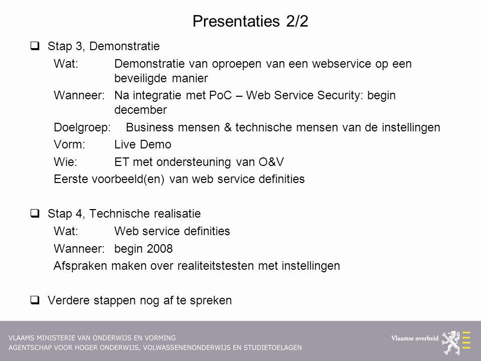 Presentaties 2/2  Stap 3, Demonstratie Wat: Demonstratie van oproepen van een webservice op een beveiligde manier Wanneer: Na integratie met PoC – We