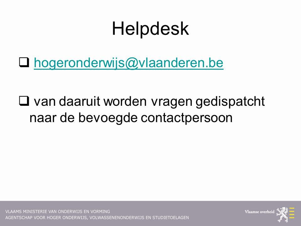Helpdesk  hogeronderwijs@vlaanderen.behogeronderwijs@vlaanderen.be  van daaruit worden vragen gedispatcht naar de bevoegde contactpersoon