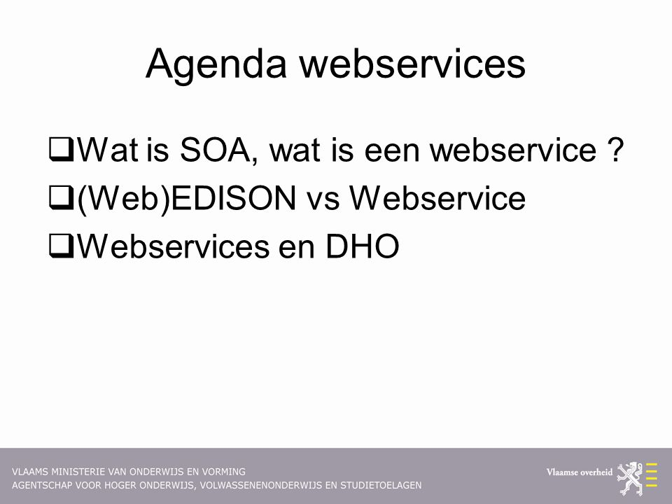 Agenda webservices  Wat is SOA, wat is een webservice .