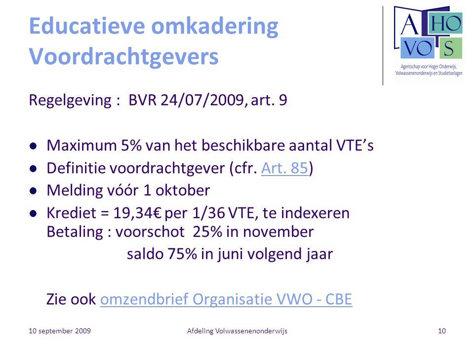 10 september 2009Afdeling Volwassenenonderwijs10 Educatieve omkadering Voordrachtgevers Regelgeving : BVR 24/07/2009, art. 9 Maximum 5% van het beschi