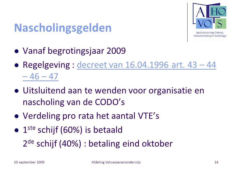 10 september 2009Afdeling Volwassenenonderwijs14 Nascholingsgelden Vanaf begrotingsjaar 2009 Regelgeving : decreet van 16.04.1996 art.