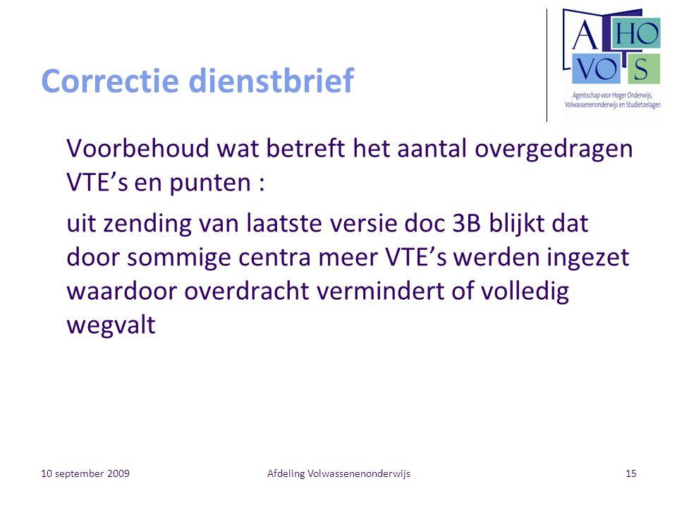 10 september 2009Afdeling Volwassenenonderwijs15 Correctie dienstbrief Voorbehoud wat betreft het aantal overgedragen VTE's en punten : uit zending va