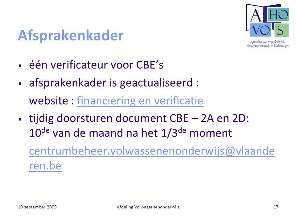 10 september 2009Afdeling Volwassenenonderwijs17 Afsprakenkader één verificateur voor CBE's afsprakenkader is geactualiseerd : website : financiering