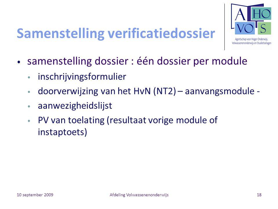 10 september 2009Afdeling Volwassenenonderwijs18 Samenstelling verificatiedossier samenstelling dossier : één dossier per module inschrijvingsformulie