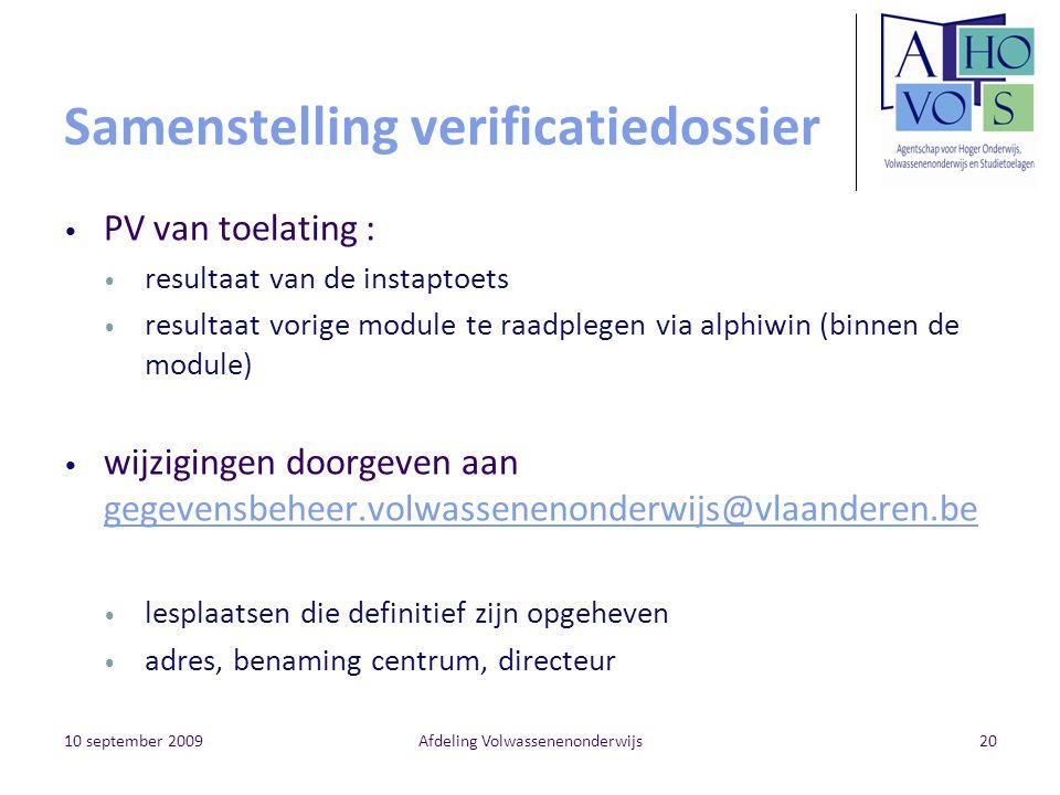 10 september 2009Afdeling Volwassenenonderwijs20 Samenstelling verificatiedossier PV van toelating : resultaat van de instaptoets resultaat vorige mod