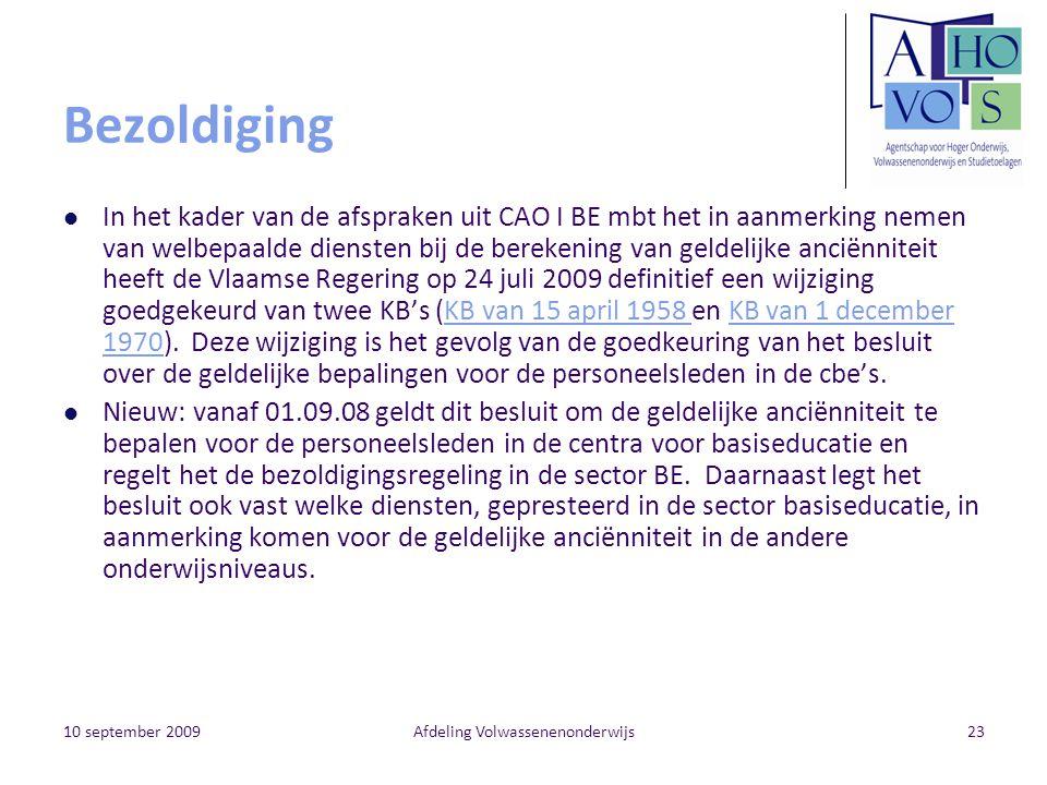 10 september 2009Afdeling Volwassenenonderwijs23 Bezoldiging In het kader van de afspraken uit CAO I BE mbt het in aanmerking nemen van welbepaalde diensten bij de berekening van geldelijke anciënniteit heeft de Vlaamse Regering op 24 juli 2009 definitief een wijziging goedgekeurd van twee KB's (KB van 15 april 1958 en KB van 1 december 1970).