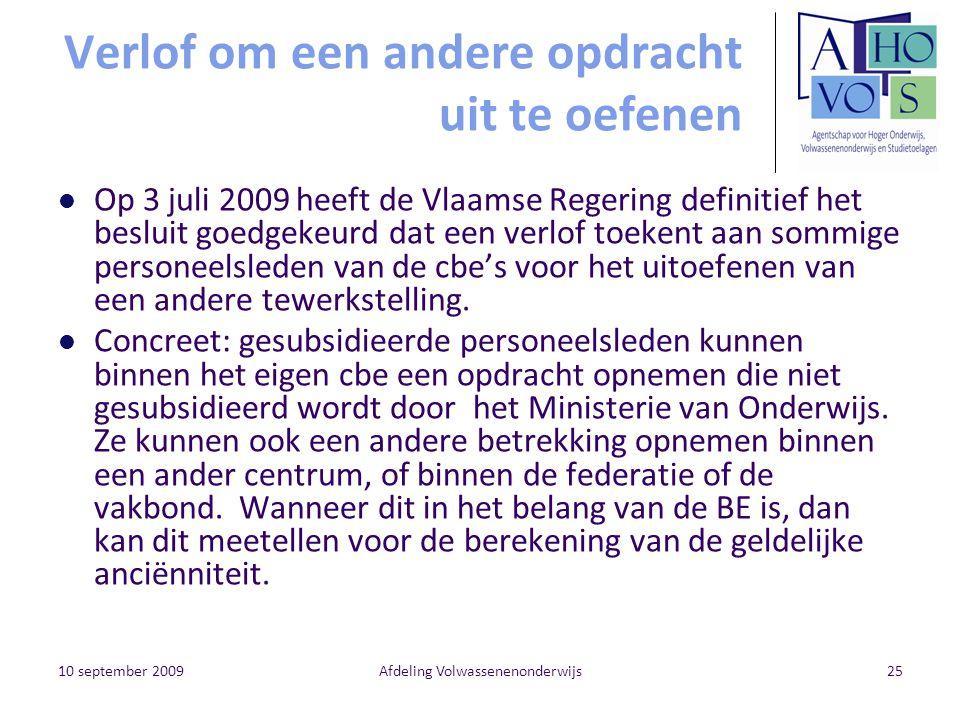 10 september 2009Afdeling Volwassenenonderwijs25 Verlof om een andere opdracht uit te oefenen Op 3 juli 2009 heeft de Vlaamse Regering definitief het besluit goedgekeurd dat een verlof toekent aan sommige personeelsleden van de cbe's voor het uitoefenen van een andere tewerkstelling.