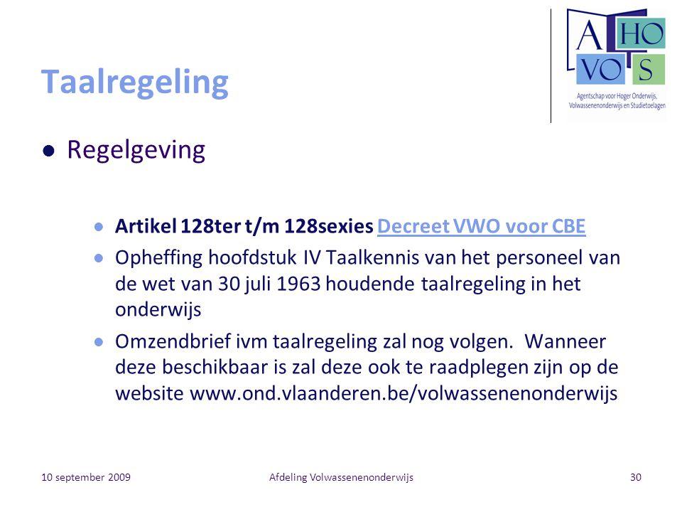 10 september 2009Afdeling Volwassenenonderwijs30 Taalregeling Regelgeving Artikel 128ter t/m 128sexies Decreet VWO voor CBEDecreet VWO voor CBE Opheff
