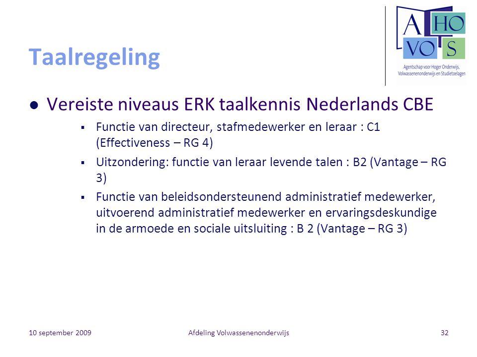 10 september 2009Afdeling Volwassenenonderwijs32 Taalregeling Vereiste niveaus ERK taalkennis Nederlands CBE  Functie van directeur, stafmedewerker e