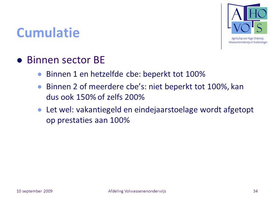 10 september 2009Afdeling Volwassenenonderwijs34 Cumulatie Binnen sector BE Binnen 1 en hetzelfde cbe: beperkt tot 100% Binnen 2 of meerdere cbe's: ni
