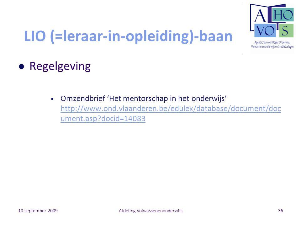 10 september 2009Afdeling Volwassenenonderwijs36 LIO (=leraar-in-opleiding)-baan Regelgeving  Omzendbrief 'Het mentorschap in het onderwijs' http://www.ond.vlaanderen.be/edulex/database/document/doc ument.asp?docid=14083 http://www.ond.vlaanderen.be/edulex/database/document/doc ument.asp?docid=14083