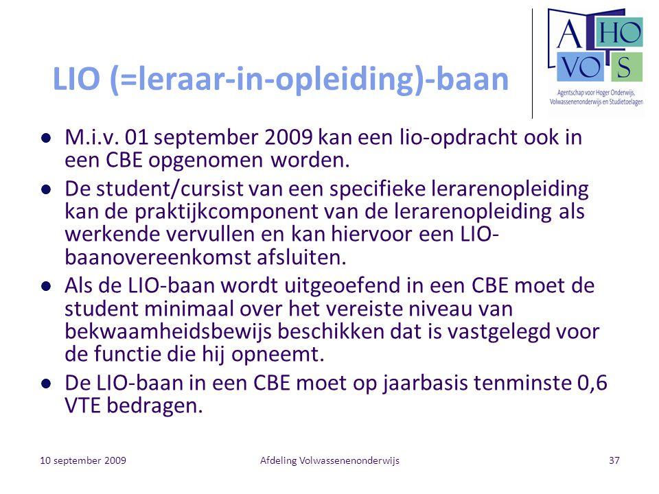 10 september 2009Afdeling Volwassenenonderwijs37 LIO (=leraar-in-opleiding)-baan M.i.v. 01 september 2009 kan een lio-opdracht ook in een CBE opgenome