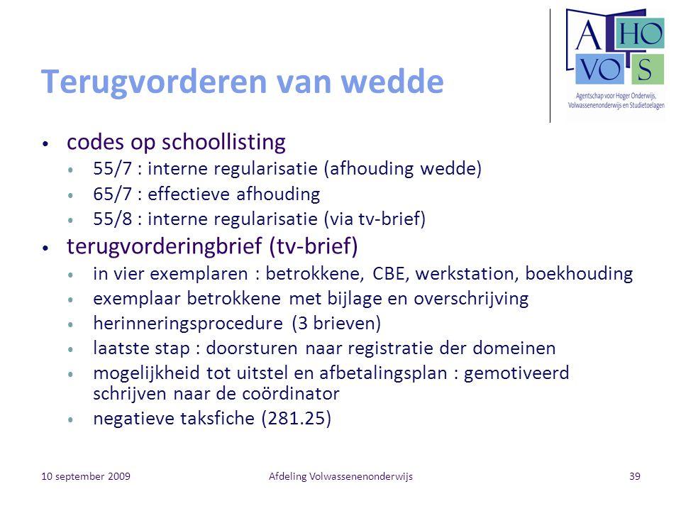 10 september 2009Afdeling Volwassenenonderwijs39 Terugvorderen van wedde codes op schoollisting 55/7 : interne regularisatie (afhouding wedde) 65/7 :