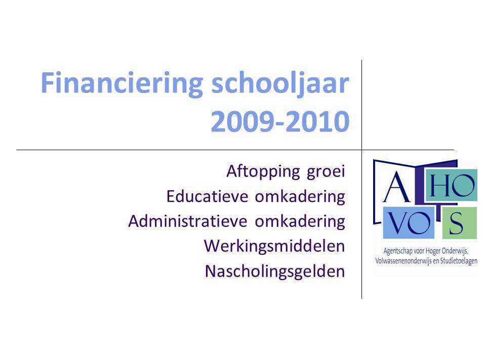 Financiering schooljaar 2009-2010 Aftopping groei Educatieve omkadering Administratieve omkadering Werkingsmiddelen Nascholingsgelden