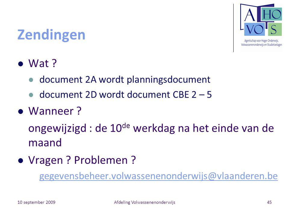 10 september 2009Afdeling Volwassenenonderwijs45 Zendingen Wat ? document 2A wordt planningsdocument document 2D wordt document CBE 2 – 5 Wanneer ? on