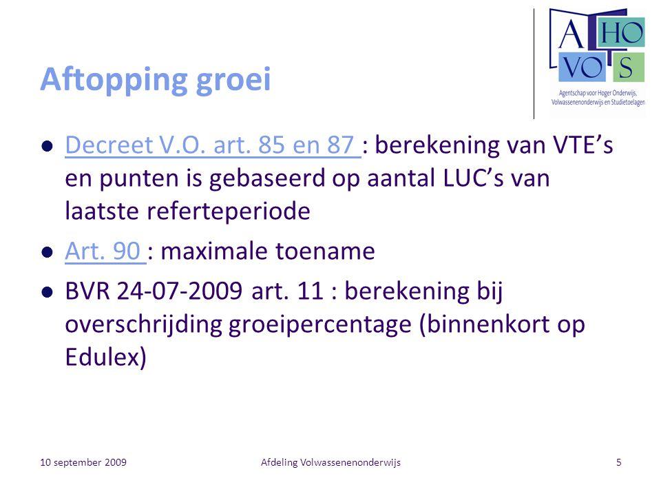 10 september 2009Afdeling Volwassenenonderwijs5 Aftopping groei Decreet V.O. art. 85 en 87 : berekening van VTE's en punten is gebaseerd op aantal LUC