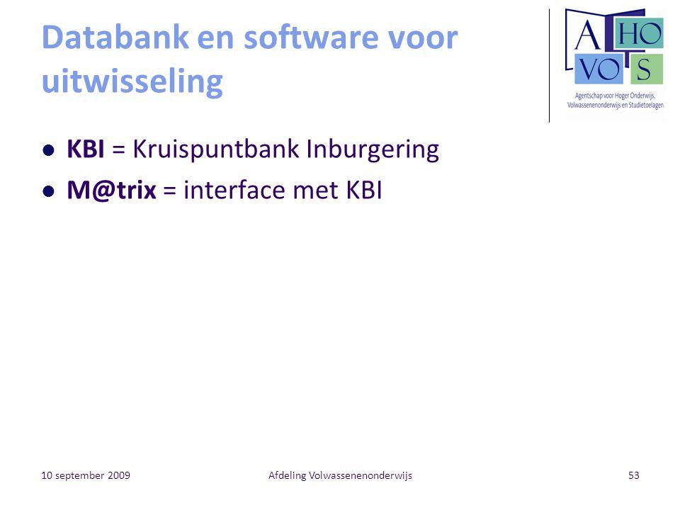 10 september 2009Afdeling Volwassenenonderwijs53 Databank en software voor uitwisseling KBI = Kruispuntbank Inburgering M@trix = interface met KBI