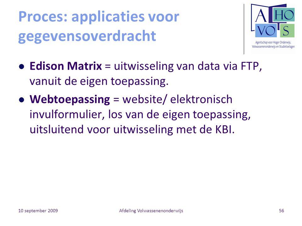 10 september 2009Afdeling Volwassenenonderwijs56 Proces: applicaties voor gegevensoverdracht Edison Matrix = uitwisseling van data via FTP, vanuit de eigen toepassing.